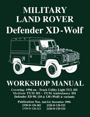Military Land Rover Defender XD-Wolf Workshop Manual: Covering: 1996 on -Truck Utility Light TUL HS Medium TUM HS - TUM Ambulance HS Defender XD 90, 110 & 130 (Wolf) & Variants (Paperback)
