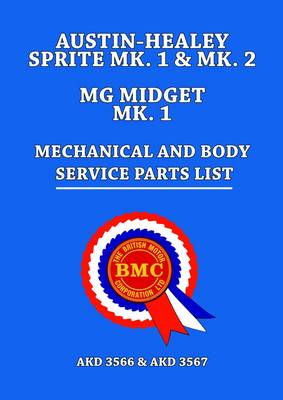 Austin-Healey Sprite MK.1 & MK.2 MG Midget MK.1 Mechanical and Body Service Parts List: AKD 3566 & AKD 3567 (Paperback)