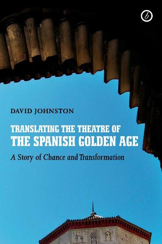 Translating the Theatre of the Spanish Golden Age: A Story of Change and Transformation (Hardback)