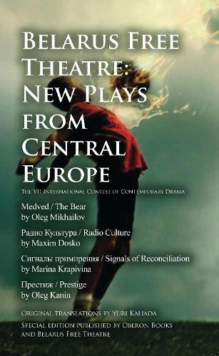 Belarus Free Theatre: New Plays from Central Europe: The VII International Contest of Contemporary Drama (Paperback)