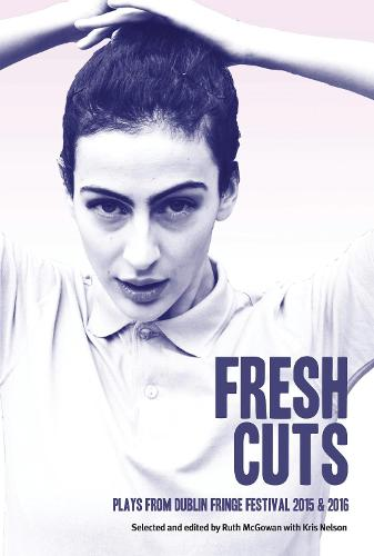Fresh Cuts: New Writing from the Dublin Tiger Fringe (Paperback)