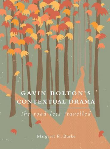 Gavin Bolton's Contextual Drama: The Road Less Travelled - IB - Theatre in Education (Paperback)