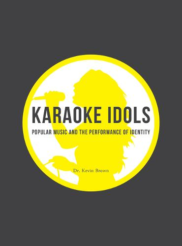 Karaoke Idols: Popular Music and the Performance of Identity (Paperback)