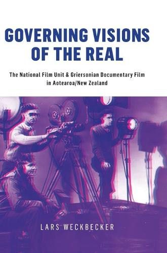 Governing Visions of the Real: The National Film Unit and Griersonian Documentary Film in Aotearoa/New Zealand (Hardback)