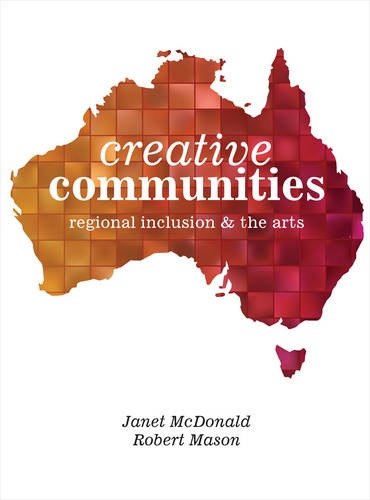 Creative Communities: Regional Inclusion and the Arts (Paperback)