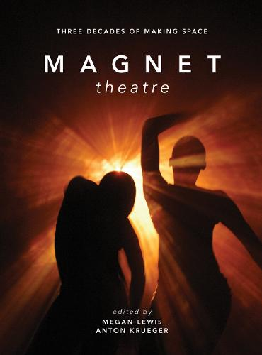 Magnet Theatre: Three Decades of Making Space (Paperback)