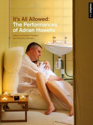 It's All Allowed: The Performances of Adrian Howells - IB - Intellect Live (Paperback)