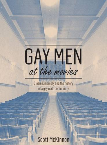 Gay Men at the Movies: Cinema, Memory and the History of a Gay Male Community (Paperback)
