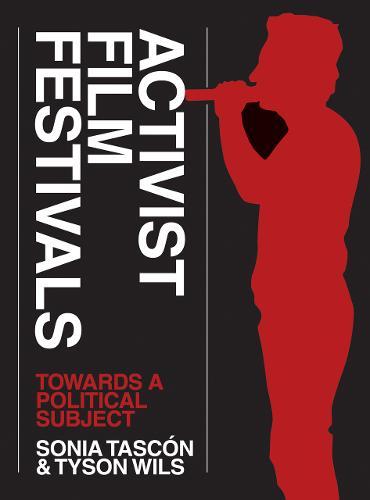 Activist Film Festivals: Towards a Political Subject (Paperback)