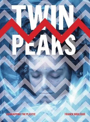 Twin Peaks: Unwrapping the Plastic (Hardback)