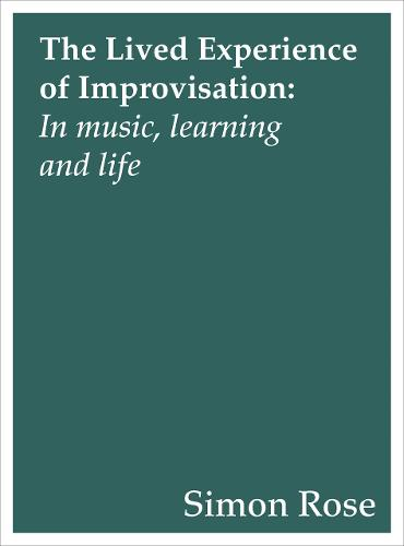 The Lived Experience of Improvisation: In Music, Learning and Life (Paperback)
