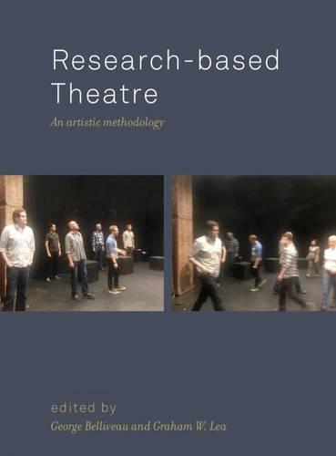 Research-Based Theatre: An Artistic Methodology (Hardback)