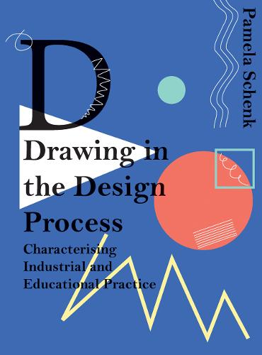 Drawing in the Design Process: Characterising Industrial and Educational Practice (Hardback)