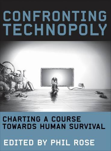 Confronting Technopoly: Charting a Course Towards Human Survival (Hardback)