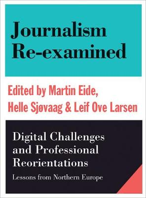Journalism Re-Examined: Digital Challenges and Professional Orientations (Lessons from Northern Europe) (Paperback)