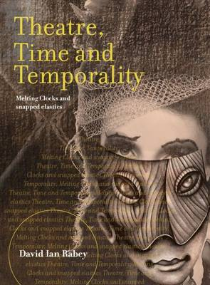 Theatre, Time and Temporality: Melting Clocks and Snapped Elastics (Hardback)