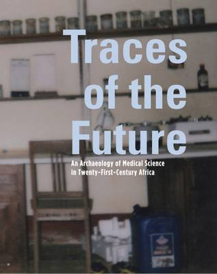 Traces of the Future: An Archaeology of Medical Science in Africa (Paperback)