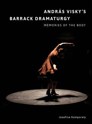 Andras Visky's Barrack Dramaturgy: Memories of the Body - IB - Playtext (Paperback)