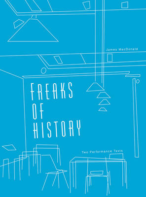 Freaks of History: Two Performance Texts - IB - Playtext (Paperback)