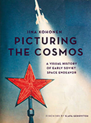 Picturing the Cosmos: A Visual History of Early Soviet Space Endeavor (Paperback)