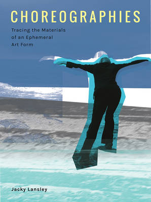 Choreographies: Tracing the Materials of an Ephemeral Art Form (Paperback)