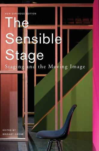 The Sensible Stage: Staging and the Moving Image (Hardback)