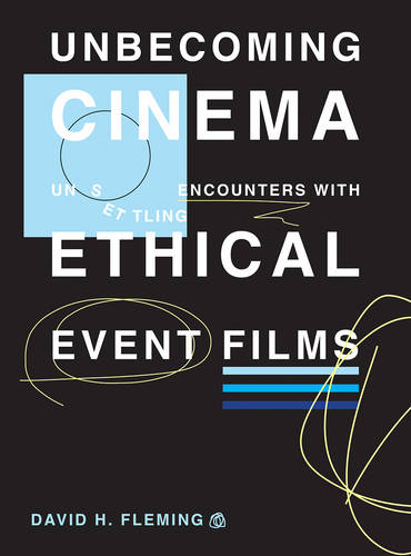 Unbecoming Cinema: Unsettling Encounters with Ethical Event Films (Hardback)