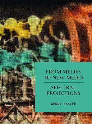 From Melies to New Media: Spectral Projections (Paperback)