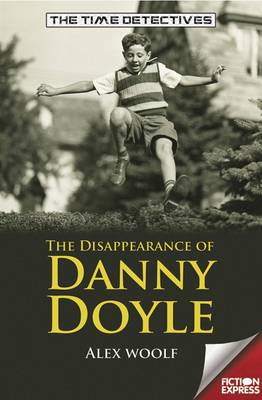 The Disappearance of Danny Doyle - The Time Detectives (Paperback)