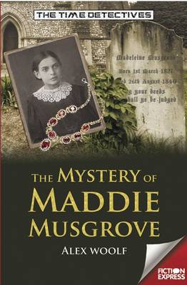 The Time Detectives: The Mystery of Maddie Musgrove - The Time Detectives (Paperback)