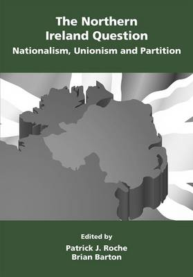 The Northern Ireland Question: Nationalism, Unionism and Partition (Paperback)