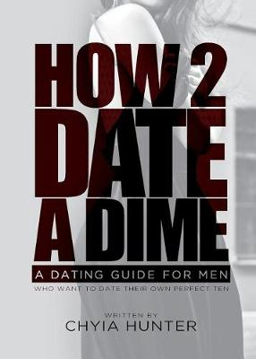 How 2 Date a Dime: A Dating Guide for Men Who Want to Date Their Own Perfect Ten (Paperback)