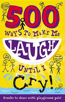 500 Ways to Make Me Laugh Until I Cry! - 500 Ways to Make Me Laugh (Paperback)