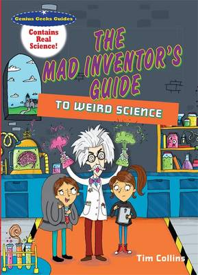 The Mad Inventor's Guide to Weird Science - Genius Geeks' Guides (Paperback)