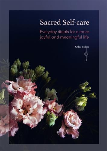 Sacred Self-Care: Everyday rituals for a more joyful and meaningful life (Paperback)