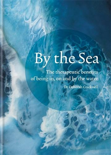 By the Sea: The therapeutic benefits of being in, on and by the water (Hardback)
