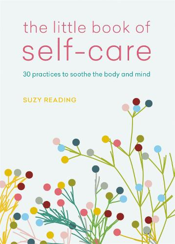 The Little Book of Self-care: 30 practices to soothe the body, mind and soul (Paperback)