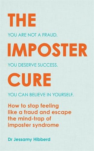 The Imposter Cure: How to stop feeling like a fraud and escape the mind-trap of imposter syndrome (Paperback)