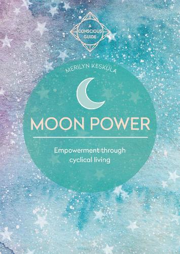 Moon Power: Empowerment through cyclical living (Paperback)