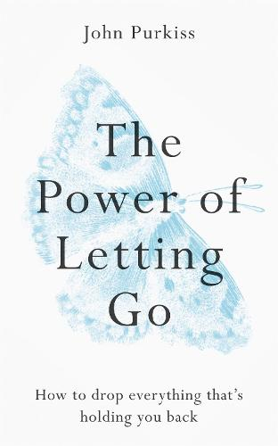 The Power of Letting Go: How to drop everything that's holding you back (Paperback)
