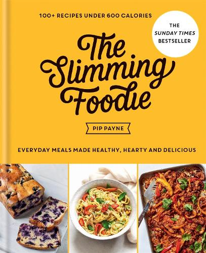 The Slimming Foodie: Everyday meals made healthy, hearty and delicious - 100+ recipes under 600 calories (Hardback)
