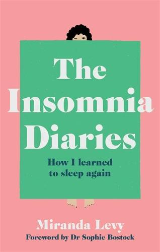 The Insomnia Diaries: How I Learned to Sleep Again - Foreword by Dr Sophie Bostock (Paperback)