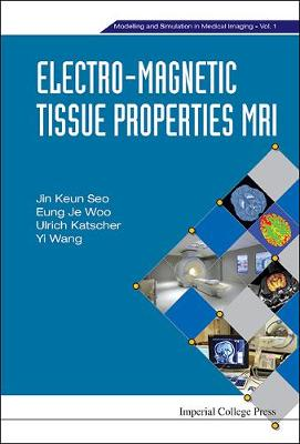 Electro-magnetic Tissue Properties Mri - Modelling And Simulation In Medical Imaging 1 (Hardback)