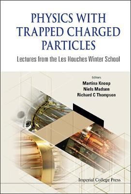 Physics With Trapped Charged Particles: Lectures From The Les Houches Winter School (Hardback)