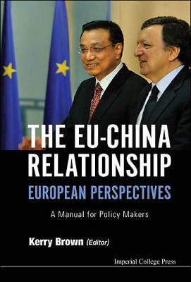 Eu-china Relationship, The: European Perspectives - A Manual For Policy Makers (Hardback)