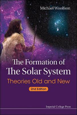 Formation Of The Solar System, The: Theories Old And New (2nd Edition) (Hardback)