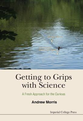 Getting To Grips With Science: A Fresh Approach For The Curious (Hardback)
