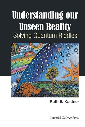 Understanding Our Unseen Reality: Solving Quantum Riddles (Paperback)