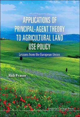 Applications Of Principal-agent Theory To Agricultural Land Use Policy: Lessons From The European Union (Hardback)