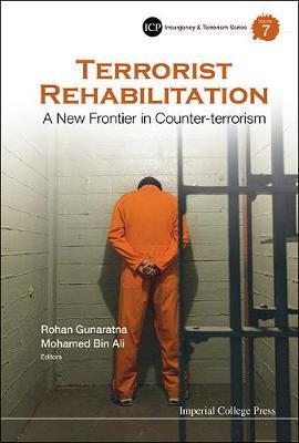 Terrorist Rehabilitation: A New Frontier In Counter-terrorism - Insurgency And Terrorism Series 7 (Hardback)